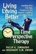 Cover-Bild zu Zimbardo, Philip G: Living and Loving Better with Time Perspective Therapy