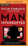 Cover-Bild zu Zimbardo, Philip: Man, Interrupted: Why Young Men Are Struggling & What We Can Do about It