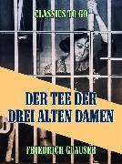 Cover-Bild zu Glauser, Friedrich C.: Der Tee der drei alten Damen - Eine Kriminalgeschichte (eBook)