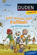 Cover-Bild zu Duden Leseprofi - Total verrückt nach Fußball. Die Matsch-Kicker, 1. Klasse von Stehr, Sabine