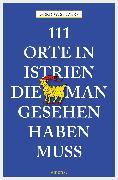 Cover-Bild zu Sievers, Gerd Wolfgang: 111 Orte in Istrien, die man gesehen haben muss (eBook)