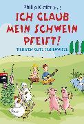 Cover-Bild zu Ich glaub, mein Schwein pfeift! (eBook) von Kiefer, Philip (Hrsg.)