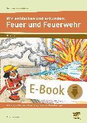 Cover-Bild zu Wir entdecken und erkunden: Feuer und Feuerwehr (eBook) von Krimphove, Silke