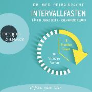Cover-Bild zu Bracht, Dr. med. Petra: Intervallfasten - Für ein langes Leben - schlank und gesund (Gekürzte Lesung) (Audio Download)