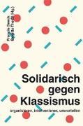 Cover-Bild zu Seeck, Francis (Hrsg.): Solidarisch gegen Klassismus - organisieren, intervenieren, umverteilen