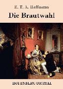 Cover-Bild zu E. T. A. Hoffmann: Die Brautwahl (eBook)