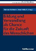 Cover-Bild zu Körtner, Ulrich H. J. (Beitr.): Bildung und Verwandlung als Chance für die Zukunft des Menschlichen (eBook)