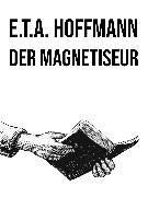 Cover-Bild zu Hoffmann, E. T. A.: Der Magnetiseur (eBook)