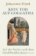 Cover-Bild zu Fried, Johannes: Kein Tod auf Golgatha