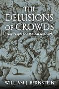 Cover-Bild zu Bernstein, William J.: The Delusions Of Crowds (eBook)