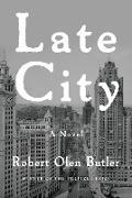 Cover-Bild zu Butler, Robert Olen: Late City (eBook)