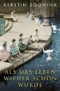 Cover-Bild zu Sgonina, Kerstin: Als das Leben wieder schön wurde (eBook)