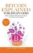 Cover-Bild zu Myers, Benjamin: Bitcoin Explained for Beginners (2 Books in 1): A Practical Guide to Bitcoin And Blockchain