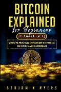 Cover-Bild zu Myers, Benjamin: Bitcoin Explained for Beginners (2 Books in 1): Guide to Practical Investment Strategies on Bitcoin and Blockchain