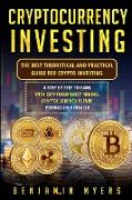 Cover-Bild zu Myers, Benjamin: Crypto Investing: The Best Theoretical and Practical Guide for Crypto Investing: A Step by Step to Earn with Cryptocurrency Mining. Bitc