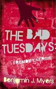 Cover-Bild zu Myers, Benjamin J: The Bad Tuesdays. Fremde Energie