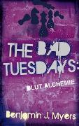 Cover-Bild zu Myers, Benjamin J.: The Bad Tuesdays Blut-Alchemie