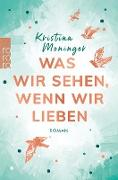 Cover-Bild zu Moninger, Kristina: Was wir sehen, wenn wir lieben (eBook)