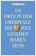 Cover-Bild zu Flessner, Bernd: 111 Orte in der Oberpfalz, die man gesehen haben muss