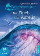 Cover-Bild zu Funke, Cornelia: Drachenreiter 3. Der Fluch der Aurelia (eBook)