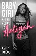 Cover-Bild zu Iandoli, Kathy: Baby Girl: Better Known as Aaliyah