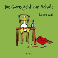 Cover-Bild zu Wall, Laura: Die Gans geht zur Schule