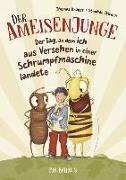 Cover-Bild zu Krüger, Thomas: Der Ameisenjunge - Der Tag, an dem ich aus Versehen in einer Schrumpfmaschine landete