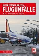 Cover-Bild zu Fecker, Andreas: Die spektakulärsten Flugunfälle