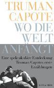 Cover-Bild zu Capote, Truman: Wo die Welt anfängt