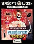 Cover-Bild zu Schumacher, Jens: Verrückte Lücken - Geschichten vom verrückten Professor
