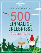 Cover-Bild zu Bey, Jens: Lonely Planets 500 Einmalige Erlebnisse Deutschland