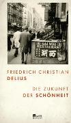 Cover-Bild zu Delius, Friedrich Christian: Die Zukunft der Schönheit