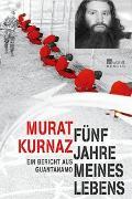 Cover-Bild zu Kurnaz, Murat: Fünf Jahre meines Lebens