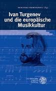 Cover-Bild zu Redepenning, Dorothea (Hrsg.): Ivan Turgenev und die europäische Musikkultur