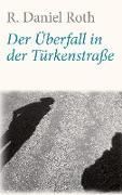 Cover-Bild zu Roth, R. Daniel: Der Überfall in der Türkenstraße
