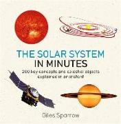 Cover-Bild zu Sparrow, Giles: Solar System in Minutes: 200 Key Concepts and Celestial Objects Explained in an Instant