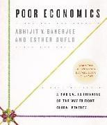 Cover-Bild zu Poor Economics: A Radical Rethinking of the Way to Fight Global Poverty von Banerjee, Abhijit V.