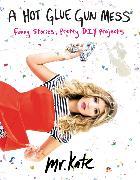 Cover-Bild zu Mr. Kate: A Hot Glue Gun Mess