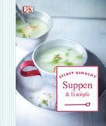 Cover-Bild zu Selbst gemacht: Suppen & Eintöpfe