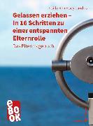 Cover-Bild zu Landös, Csilla Kenessey: Gelassen erziehen - In 16 Schritten zu einer entspannten Elternrolle (eBook)
