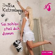 Cover-Bild zu Sei schlau, stell dich dumm (Audio Download) von Katzenberger, Daniela