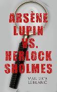 Cover-Bild zu Leblanc, Maurice: Arsène Lupin vs. Herlock Sholmes (eBook)