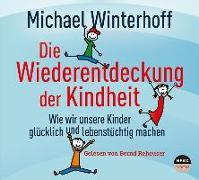 Cover-Bild zu Winterhoff, Michael: Die Wiederentdeckung der Kindheit