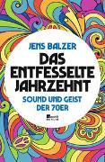Cover-Bild zu Balzer, Jens: Das entfesselte Jahrzehnt