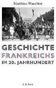 Cover-Bild zu Waechter, Matthias: Geschichte Frankreichs im 20. Jahrhundert