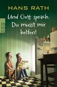 Cover-Bild zu Rath, Hans: Und Gott sprach: Du musst mir helfen!