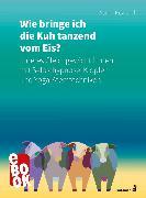 Cover-Bild zu Keweloh, Astrid: Wie bringe ich die Kuh tanzend vom Eis? (eBook)
