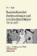 Cover-Bild zu Jäger, Sarah: Bundesdeutscher Protestantismus und Geschlechterdiskurse 1949-1971