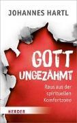 Cover-Bild zu Hartl, Johannes: Gott ungezähmt