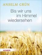 Cover-Bild zu Grün, Anselm: Bis wir uns im Himmel wiedersehen